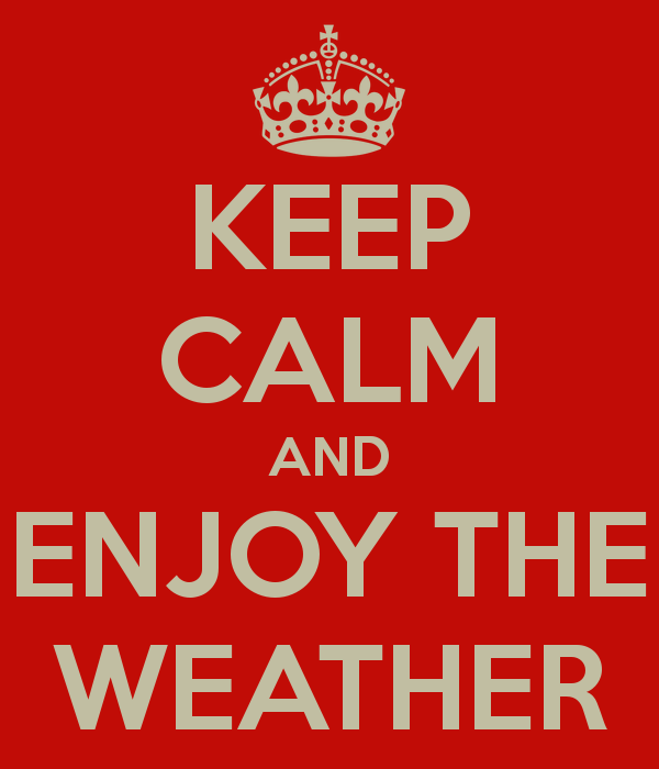keep calm and enjoy the weather 23